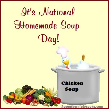 IT'S NATIONAL HOMEMADE SOUP DAY!  LIST OF FIVE DELICOUS HOMEMADE SOUPS TO HELP YOU CELEBRATE.
