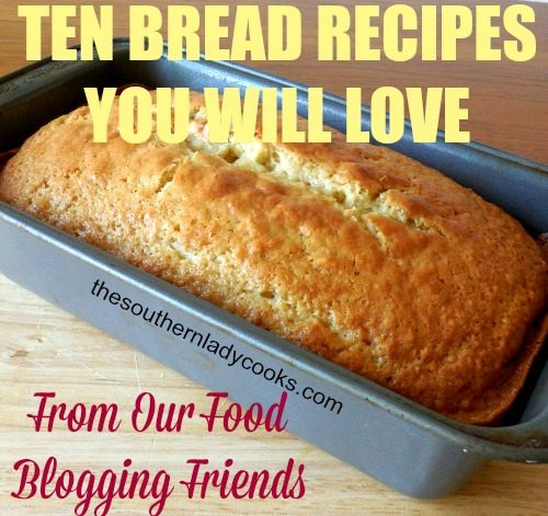 TEN BREAD RECIPES YOU WILL LOVE FROM OUR FOOD BLOGGING FRIENDS