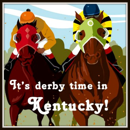 IT'S DERBY TIME IN KENTUCKY!