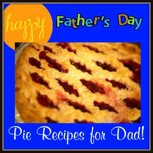HAPPY FATHER'S DAY AND SOME GREAT PIE RECIPES FOR DAD