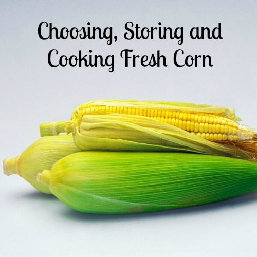 FOOD TIP – CHOOSING, STORING AND COOKING FRESH CORN