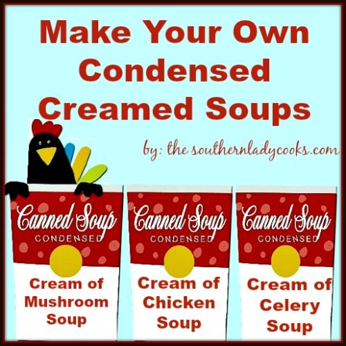 MAKE YOUR OWN CONDENSED CREAMED SOUPS FOR RECIPES